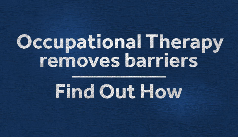Occupational Therapy removes barriers | Find out How