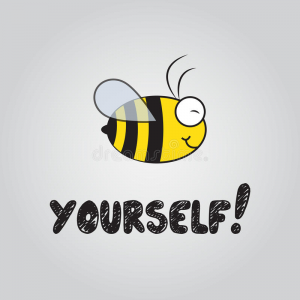 "Cartoon drawing of a yellow and black bumblebee with the word yourself underneath implying ""be yourself"""
