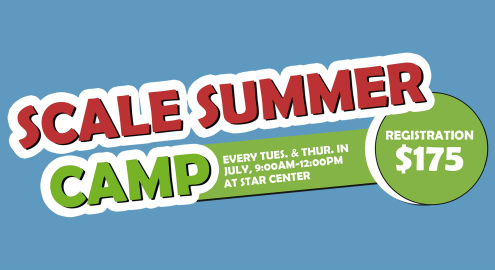 SCALE SUMMER CAMP. Every Tuesday and Thursday in July, 9AM-12PM at STAR Center. Registration $175.